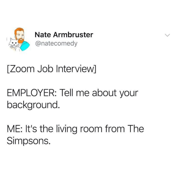 """Funny Zoom Memes tweet by Nate that says """"Zoom job interview"""" tell me about your background, it's the room from The Simpsons"""
