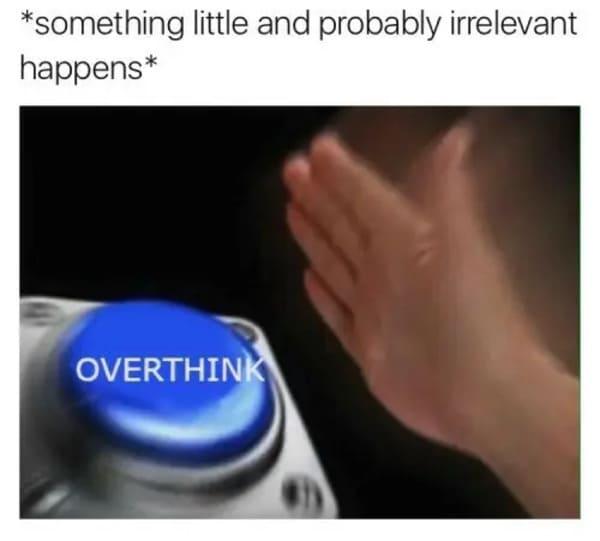 something little and probably irrelevant happens overthinking meme