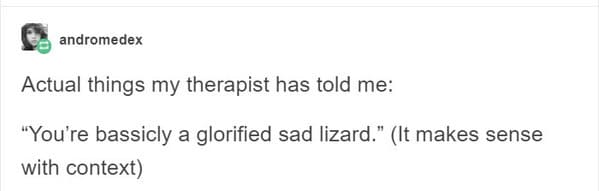 Real life Therapy quotes, movies and tv depiction of therapy, sessions with doctor, psychiatry, funny wrong media depictions of therapists, funny breakthroughs in therapy, funny stories, Tumblr images, IRL versus fantasy, movies vs reality