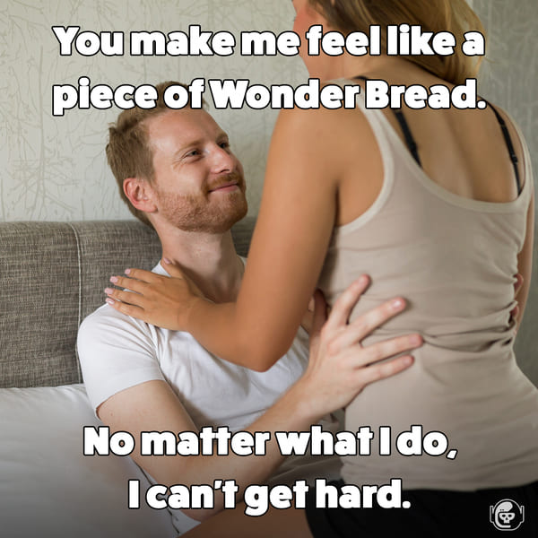 I'm like wonderbread, I can't get hard, Funny self deprecating pick up lines, pick up artist fails, hilarious mean self-owns, dating, love, relationships