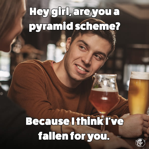 Hey girl are you a pyramid scheme, because I've fallen for you, Funny self deprecating pick up lines, pick up artist fails, hilarious mean self-owns, dating, love, relationships