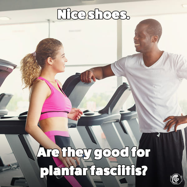 nice shoes are they good for plantars, Funny self deprecating pick up lines, pick up artist fails, hilarious mean self-owns, dating, love, relationships