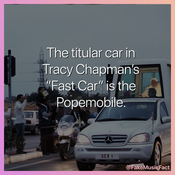 Tracy chapman fast car is about the pope mobile, Fake Music Facts Instagram, funny memes about bands, fake history, fake music history, hilarious memes, fakemusicfact, instagram, comedy, lol, jokes, memes, musicians