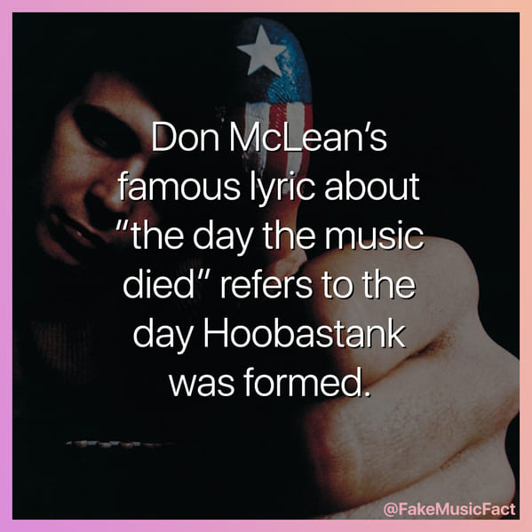 Don Mclean song is about Hoobastank, Fake Music Facts Instagram, funny memes about bands, fake history, fake music history, hilarious memes, fakemusicfact, instagram, comedy, lol, jokes, memes, musicians