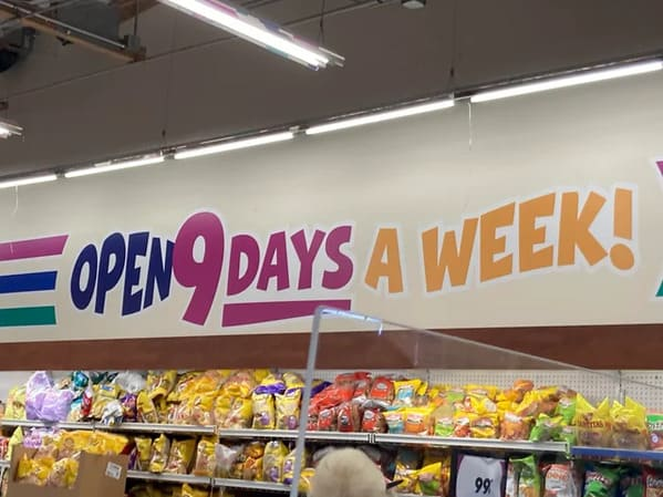 sign says open 9 days a week, Funny Graphic Design Fails, Bad deign, reddit crappy design, lol, poor planning, weird visual errors someone should fix, dumb designs, photos